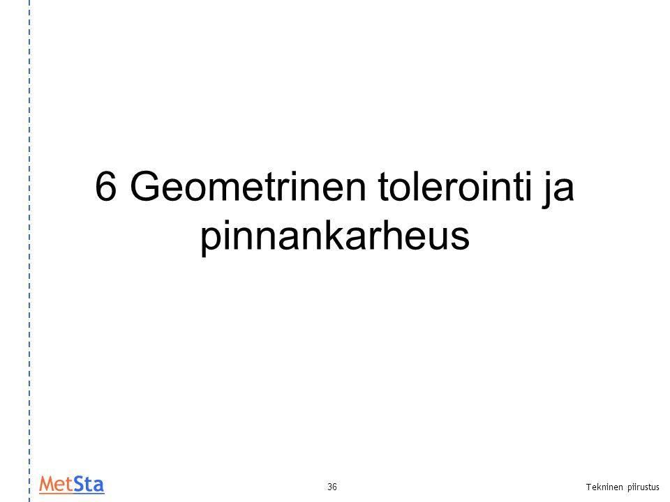 6 Geometrinen tolerointi ja pinnankarheus