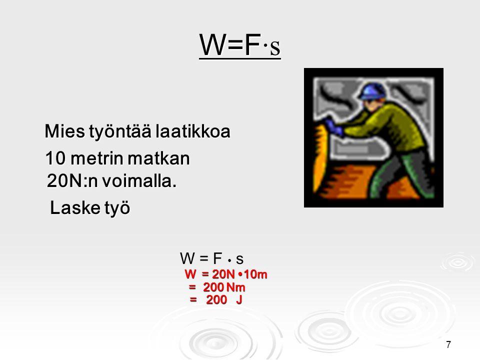 W=F∙s Mies työntää laatikkoa 10 metrin matkan 20N:n voimalla.