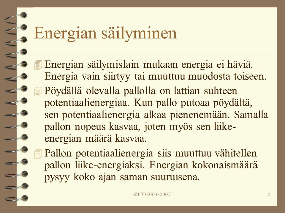 Energian säilyminen Energian säilymislain mukaan energia ei häviä. Energia vain siirtyy tai muuttuu muodosta toiseen.