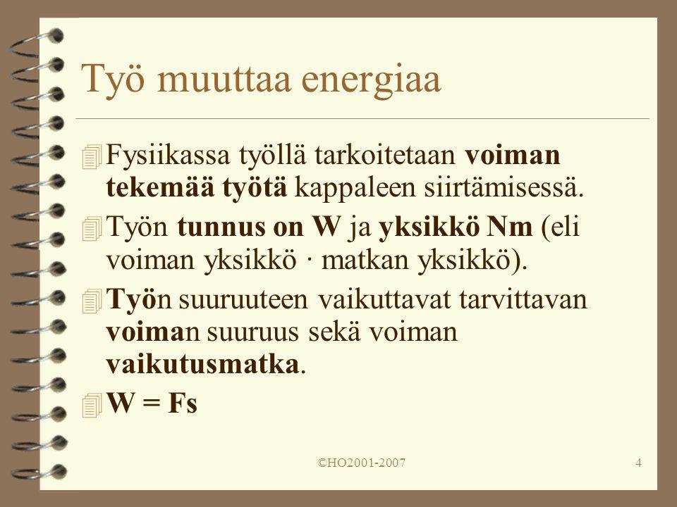 Työ muuttaa energiaa Fysiikassa työllä tarkoitetaan voiman tekemää työtä kappaleen siirtämisessä.
