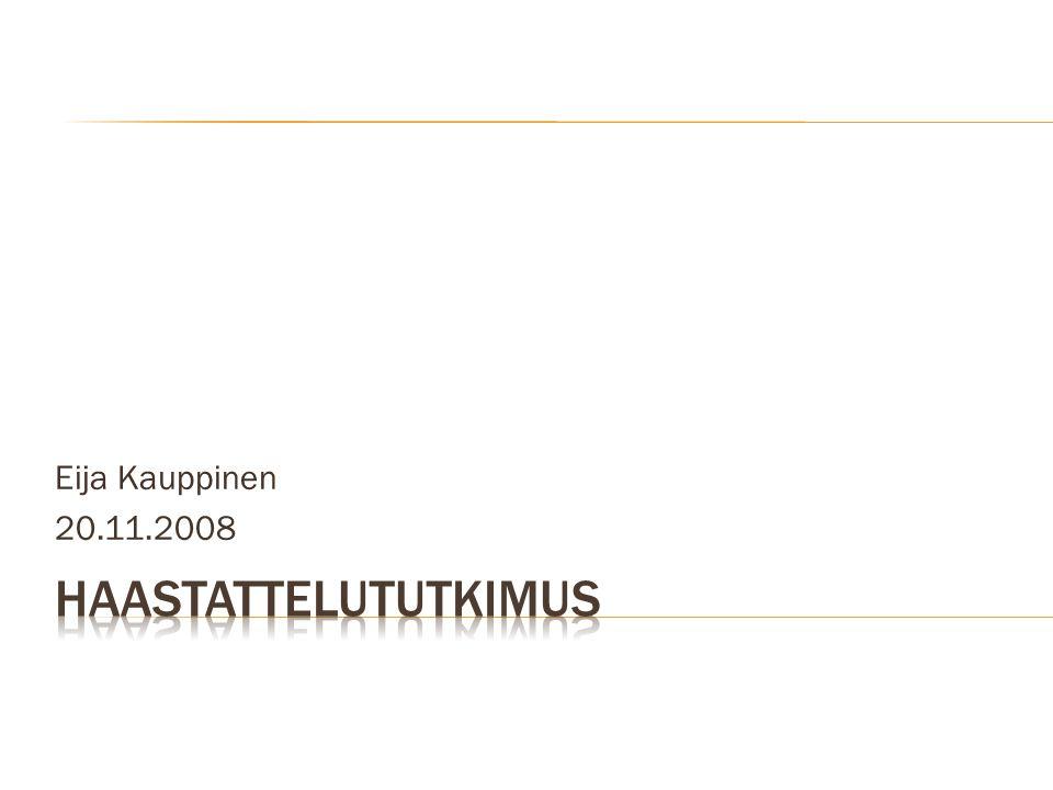 Eija Kauppinen 20.11.2008 HAASTATTELUTUTKIMUS