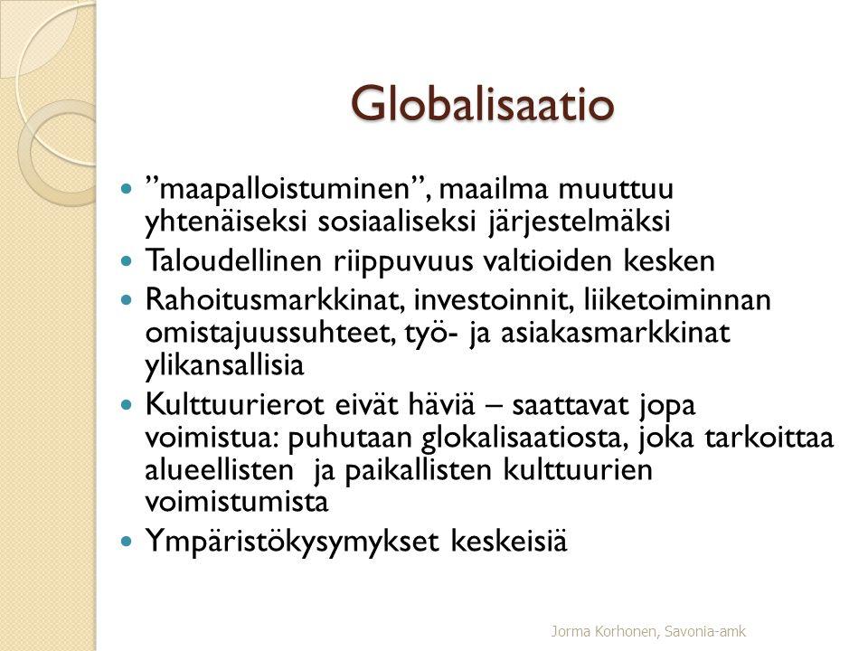 Globalisaatio maapalloistuminen , maailma muuttuu yhtenäiseksi sosiaaliseksi järjestelmäksi. Taloudellinen riippuvuus valtioiden kesken.