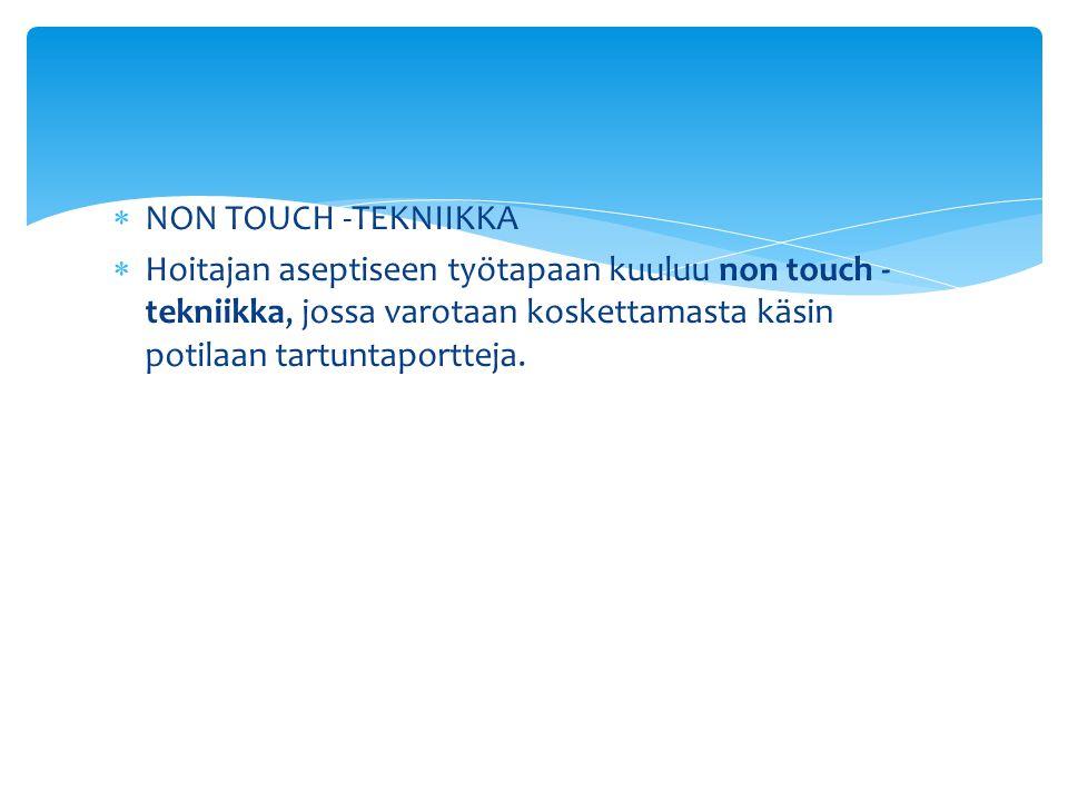 NON TOUCH -TEKNIIKKA Hoitajan aseptiseen työtapaan kuuluu non touch - tekniikka, jossa varotaan koskettamasta käsin potilaan tartuntaportteja.