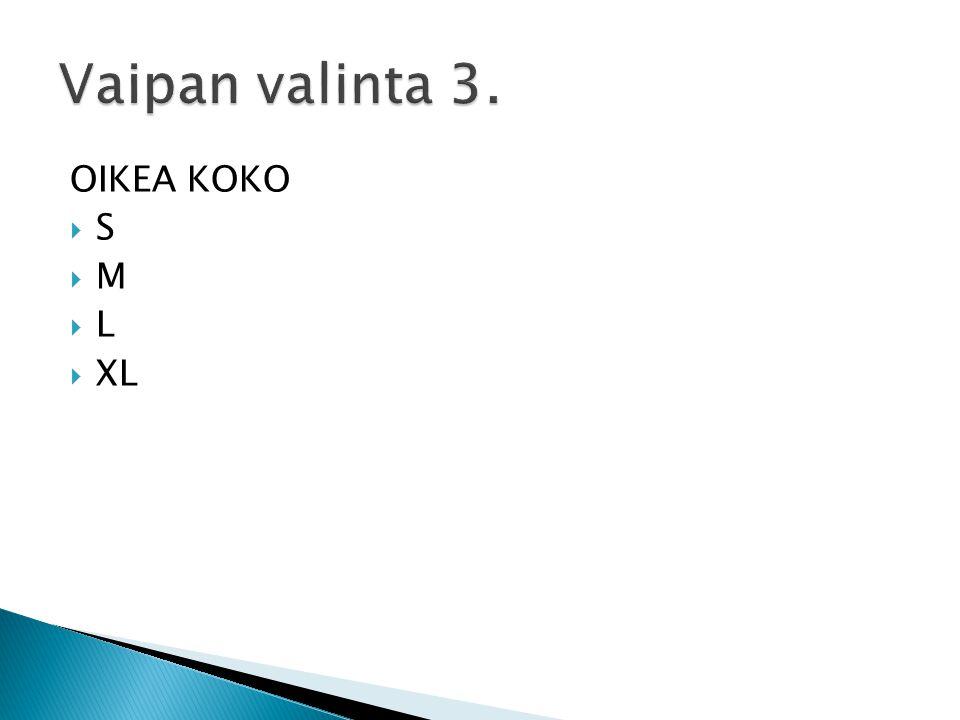 Vaipan valinta 3. OIKEA KOKO S M L XL
