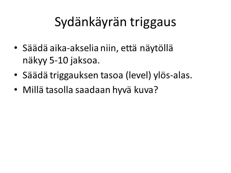 Sydänkäyrän triggaus Säädä aika-akselia niin, että näytöllä näkyy 5-10 jaksoa. Säädä triggauksen tasoa (level) ylös-alas.