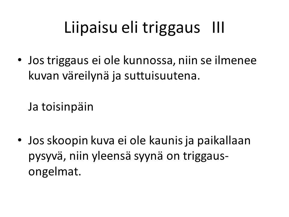 Liipaisu eli triggaus III