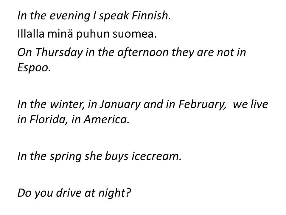 In the evening I speak Finnish. Illalla minä puhun suomea