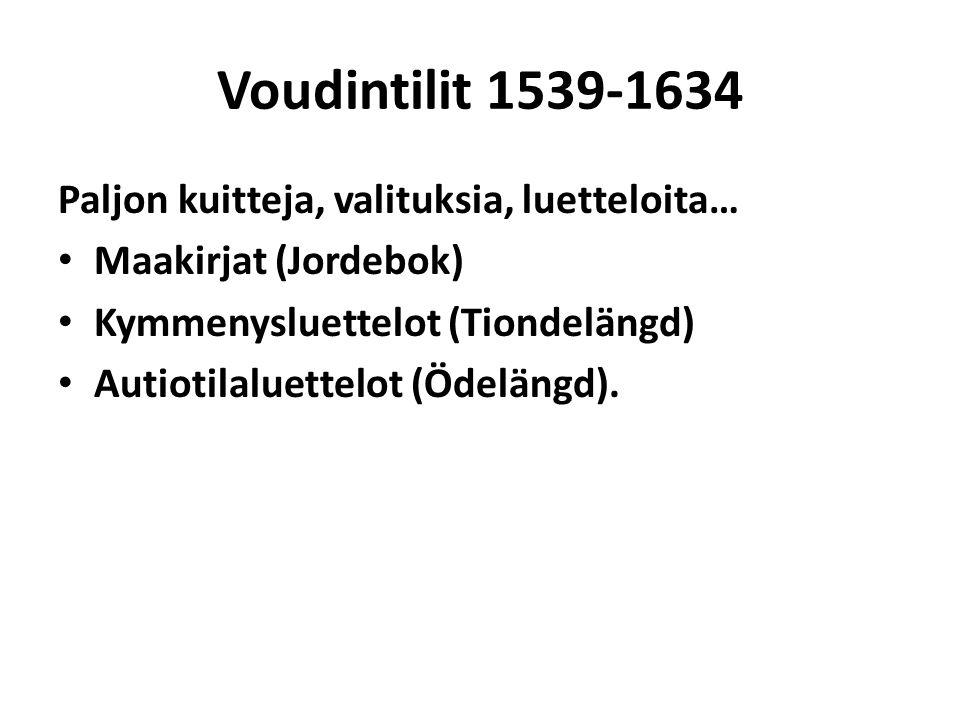 Voudintilit 1539-1634 Paljon kuitteja, valituksia, luetteloita…