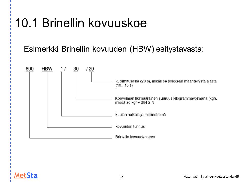 10.1 Brinellin kovuuskoe Esimerkki Brinellin kovuuden (HBW) esitystavasta: 35