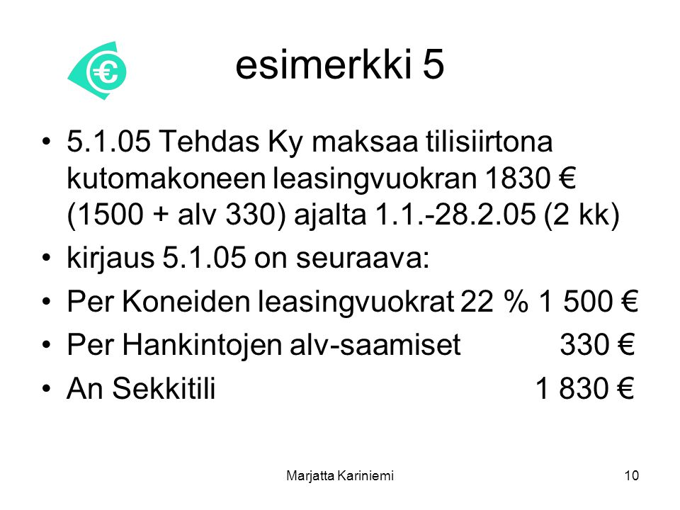 esimerkki 5 5.1.05 Tehdas Ky maksaa tilisiirtona kutomakoneen leasingvuokran 1830 € (1500 + alv 330) ajalta 1.1.-28.2.05 (2 kk)