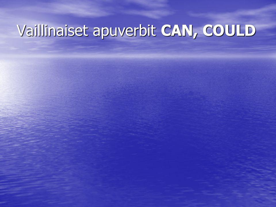 Vaillinaiset apuverbit CAN, COULD