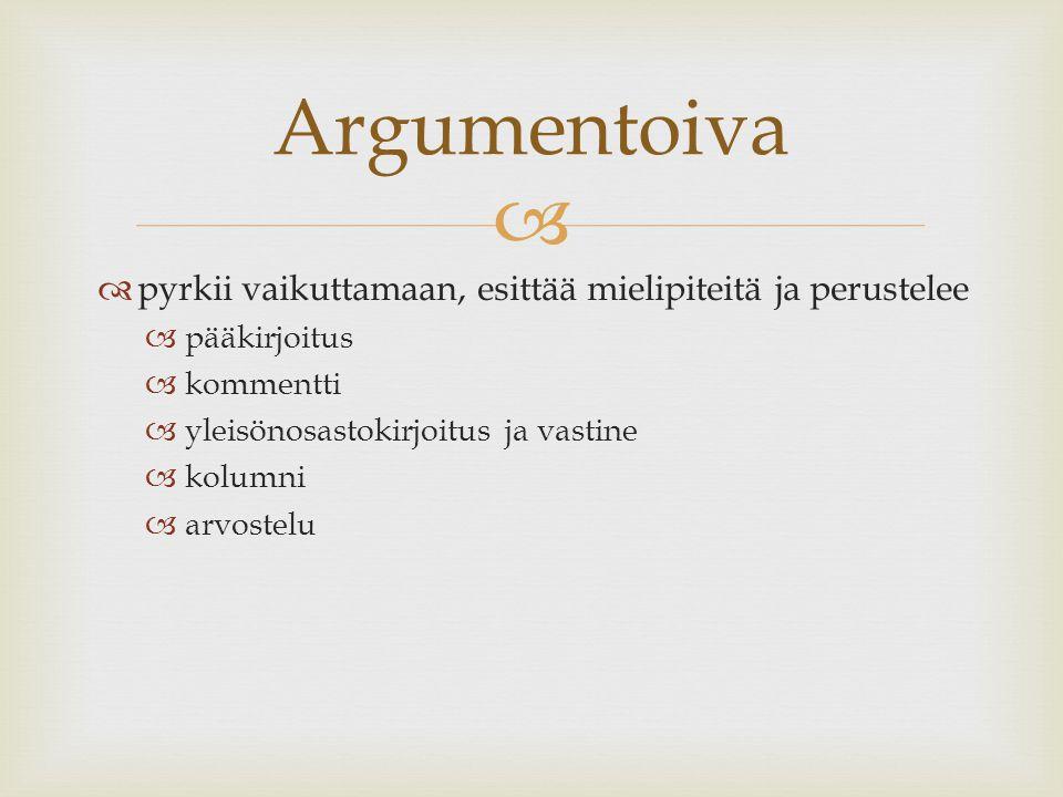 Argumentoiva pyrkii vaikuttamaan, esittää mielipiteitä ja perustelee
