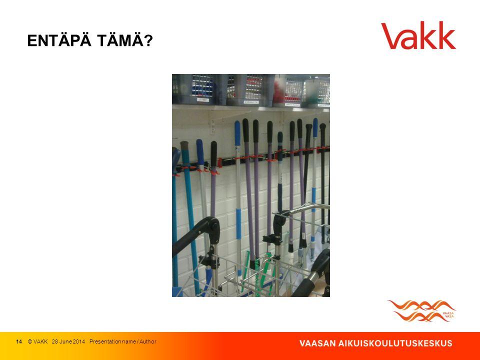 ENTÄPÄ TÄMÄ 14 © VAKK 03 April 2017 Presentation name / Author