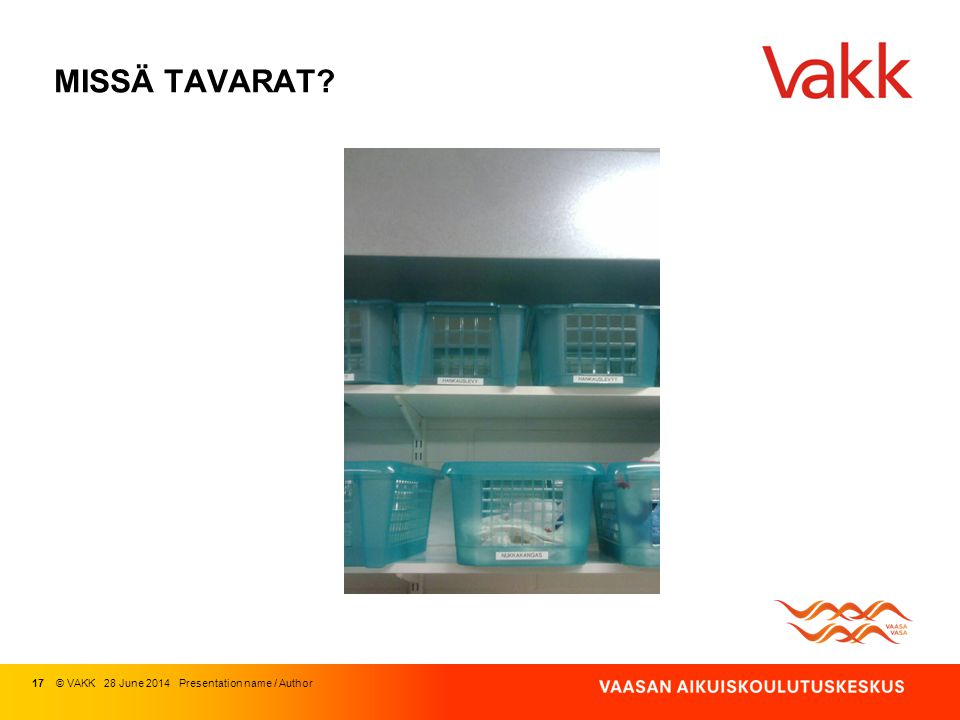 MISSÄ TAVARAT 17 © VAKK 03 April 2017 Presentation name / Author