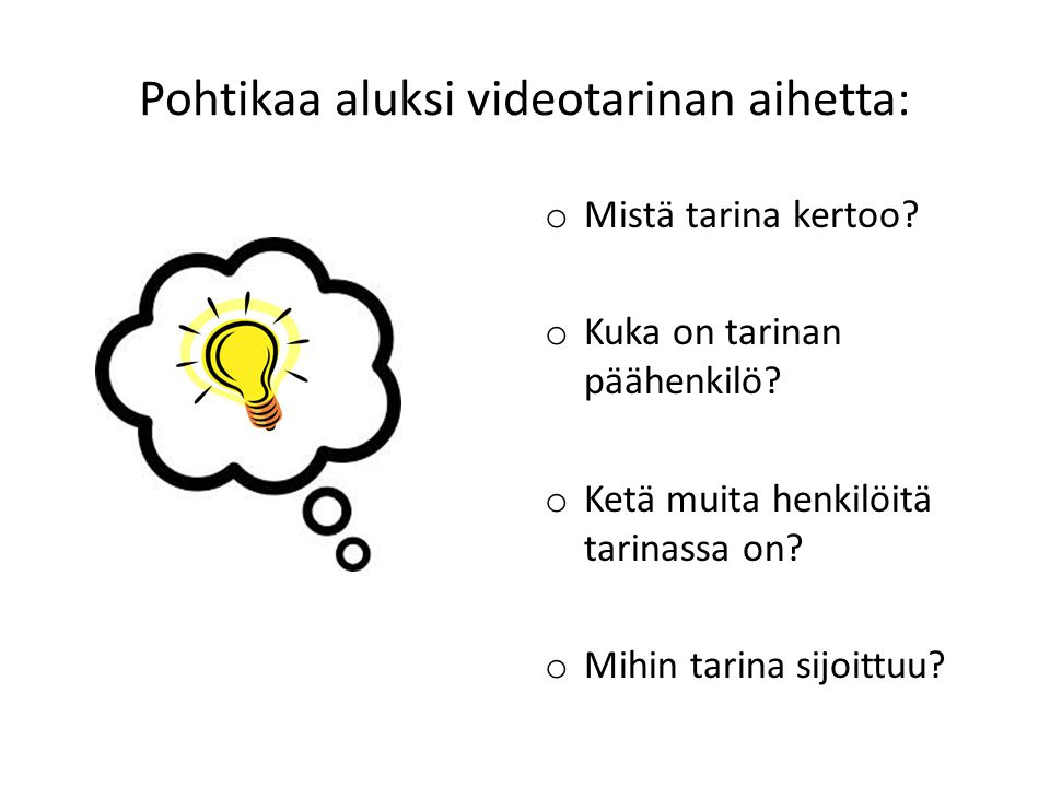 Pohtikaa aluksi videotarinan aihetta: