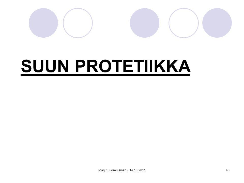 SUUN PROTETIIKKA Marjut Komulainen / 14.10.2011