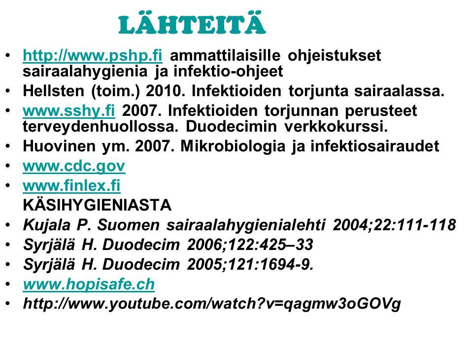 LÄHTEITÄ http://www.pshp.fi ammattilaisille ohjeistukset sairaalahygienia ja infektio-ohjeet.