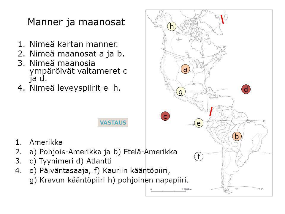 Manner ja maanosat Nimeä kartan manner. Nimeä maanosat a ja b.