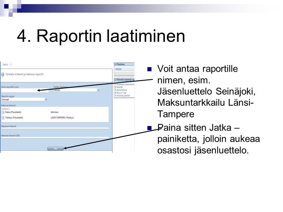 4. Raportin laatiminen Voit antaa raportille nimen, esim. Jäsenluettelo Seinäjoki, Maksuntarkkailu Länsi-Tampere.