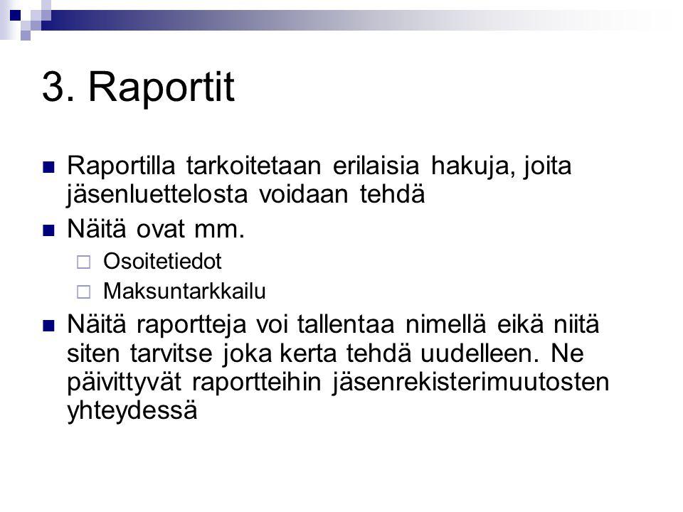 3. Raportit Raportilla tarkoitetaan erilaisia hakuja, joita jäsenluettelosta voidaan tehdä. Näitä ovat mm.