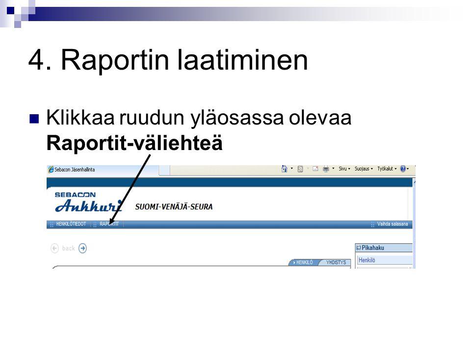 4. Raportin laatiminen Klikkaa ruudun yläosassa olevaa Raportit-väliehteä