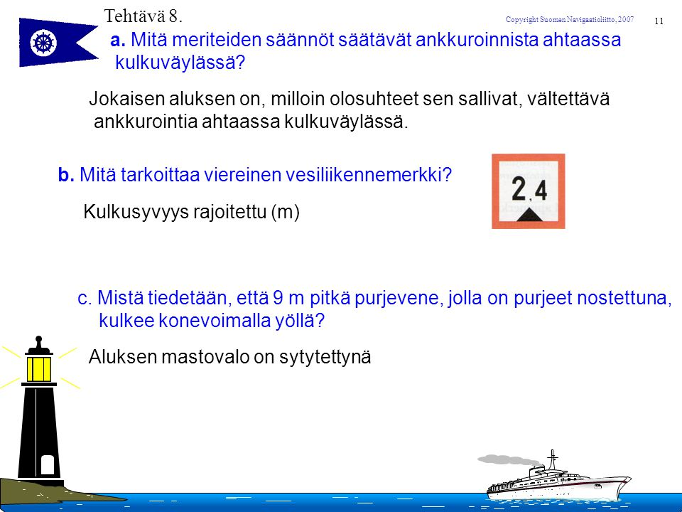 Tehtävä 8. a. Mitä meriteiden säännöt säätävät ankkuroinnista ahtaassa. kulkuväylässä