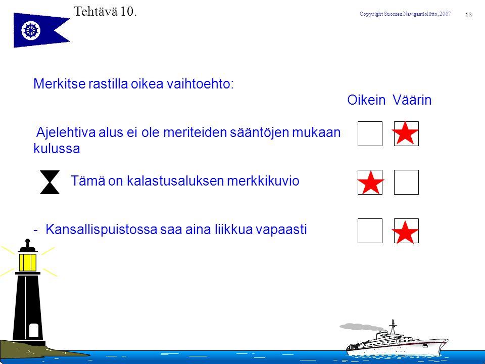 Tehtävä 10. Merkitse rastilla oikea vaihtoehto: Oikein Väärin. Ajelehtiva alus ei ole meriteiden sääntöjen mukaan.