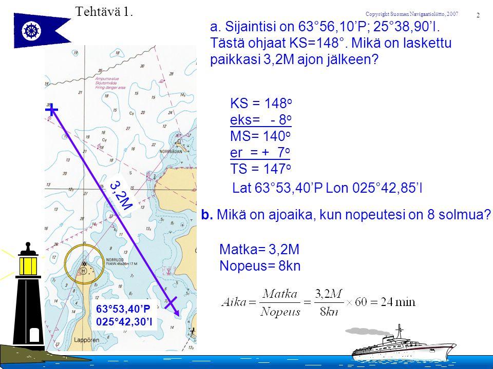+ Tehtävä 1. a. Sijaintisi on 63°56,10'P; 25°38,90'I.
