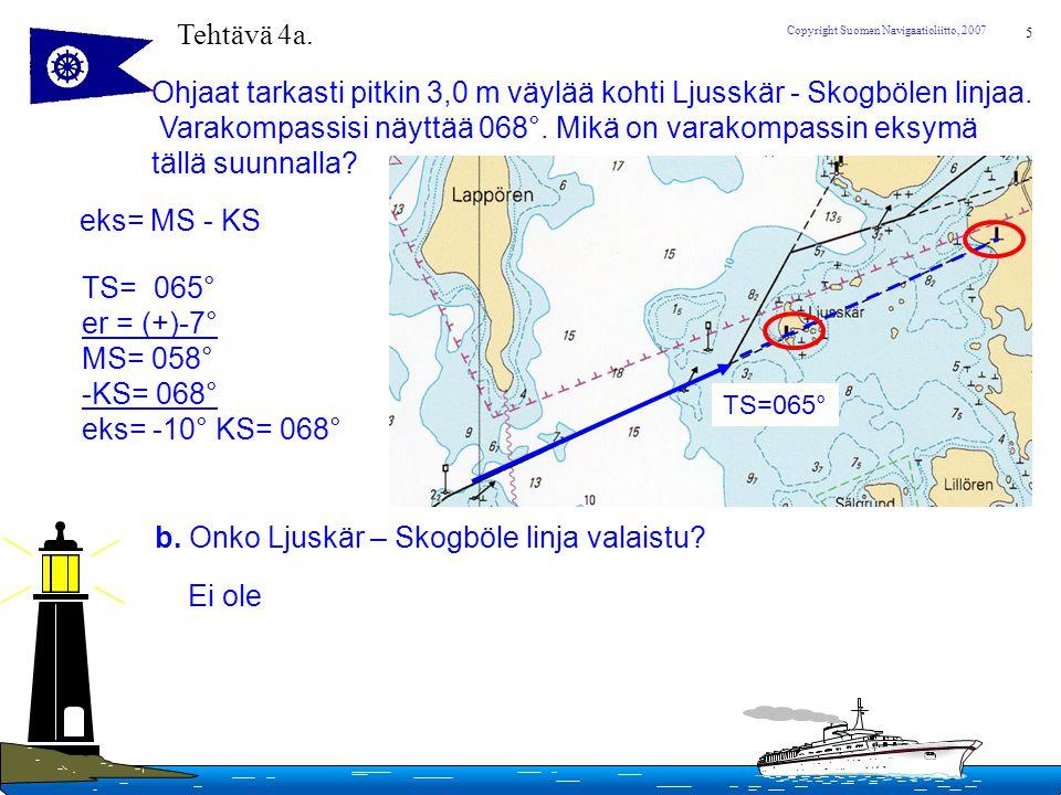 Ohjaat tarkasti pitkin 3,0 m väylää kohti Ljusskär - Skogbölen linjaa.