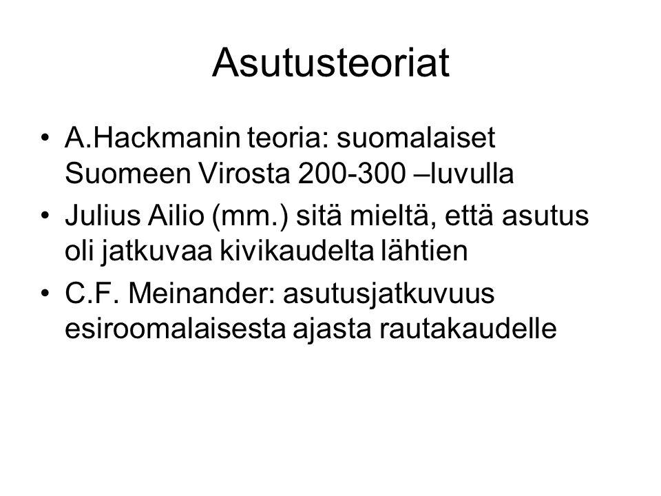Asutusteoriat A.Hackmanin teoria: suomalaiset Suomeen Virosta 200-300 –luvulla.