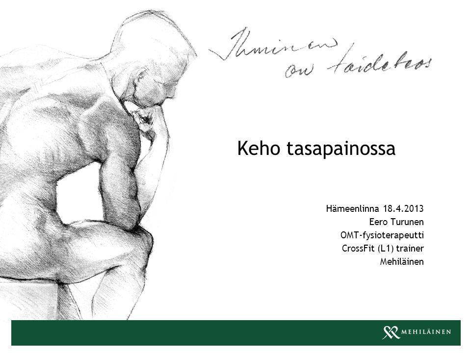 Keho tasapainossa Hämeenlinna 18.4.2013 Eero Turunen
