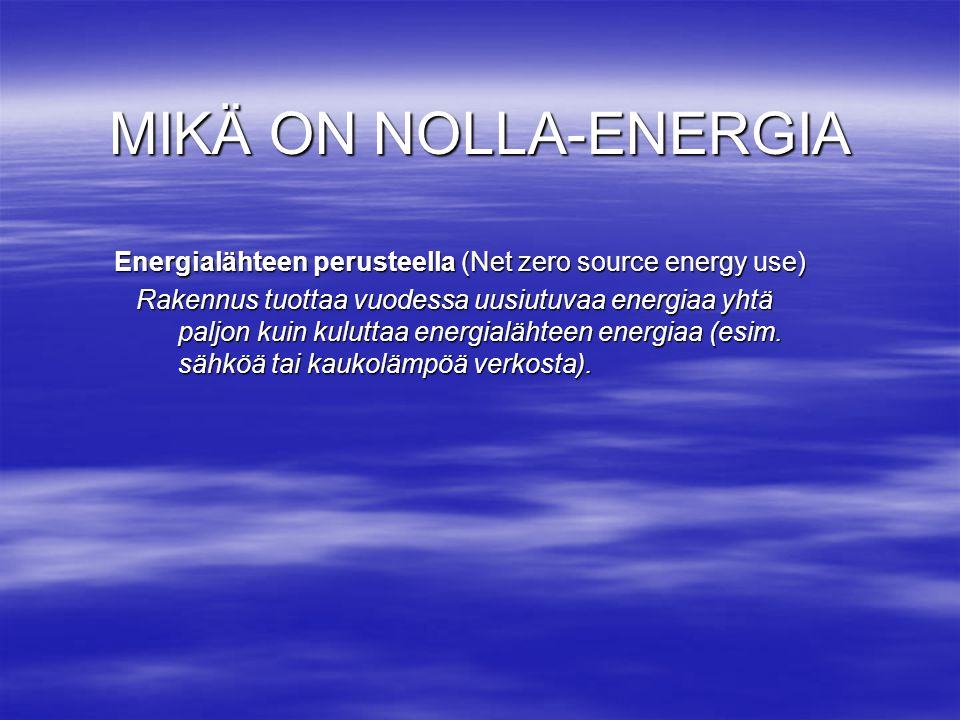 MIKÄ ON NOLLA-ENERGIA Energialähteen perusteella (Net zero source energy use)