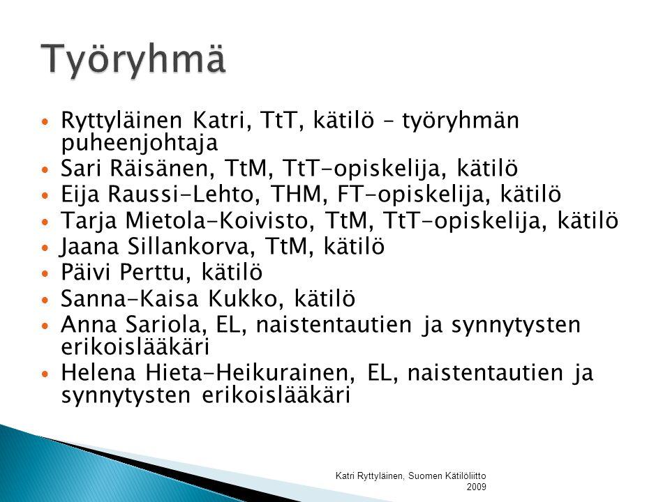 Työryhmä Ryttyläinen Katri, TtT, kätilö – työryhmän puheenjohtaja