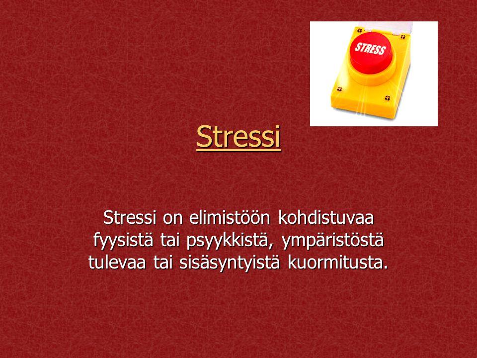 Stressi Stressi on elimistöön kohdistuvaa fyysistä tai psyykkistä, ympäristöstä tulevaa tai sisäsyntyistä kuormitusta.