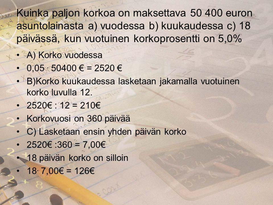 Kuinka paljon korkoa on maksettava 50 400 euron asuntolainasta a) vuodessa b) kuukaudessa c) 18 päivässä, kun vuotuinen korkoprosentti on 5,0%
