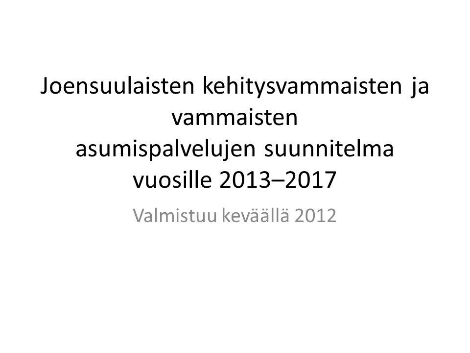 Joensuulaisten kehitysvammaisten ja vammaisten asumispalvelujen suunnitelma vuosille 2013–2017