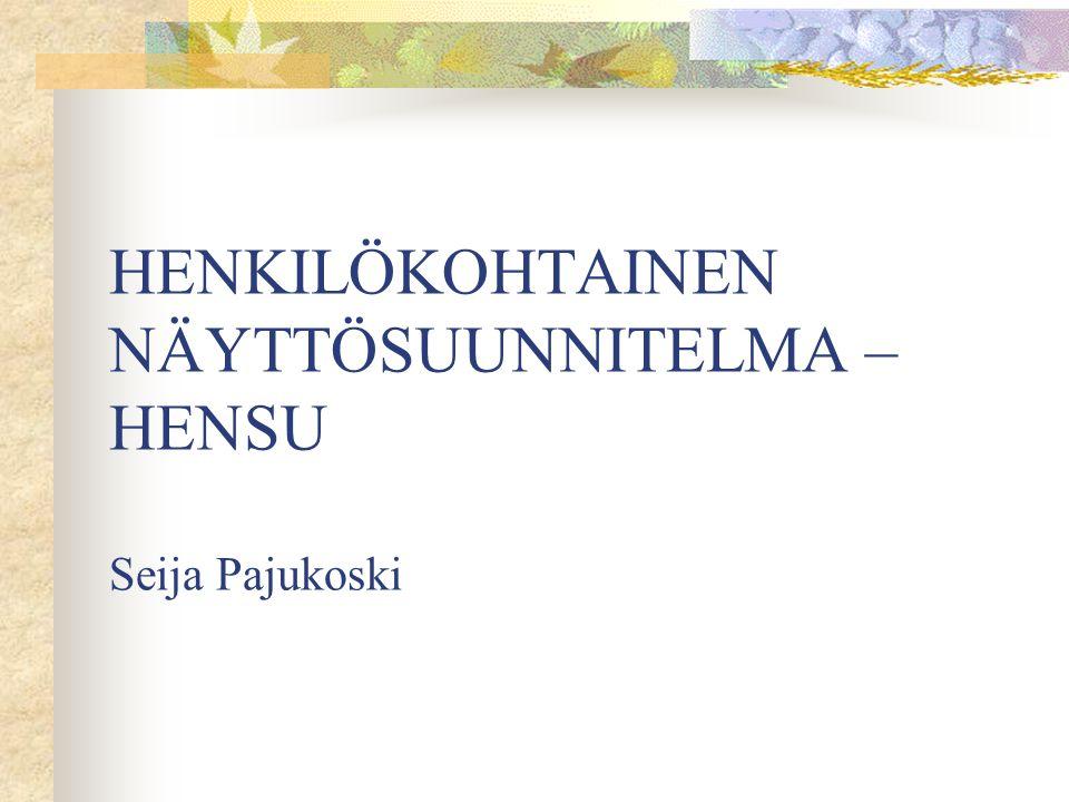 HENKILÖKOHTAINEN NÄYTTÖSUUNNITELMA – HENSU Seija Pajukoski
