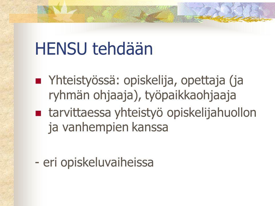 HENSU tehdään Yhteistyössä: opiskelija, opettaja (ja ryhmän ohjaaja), työpaikkaohjaaja.