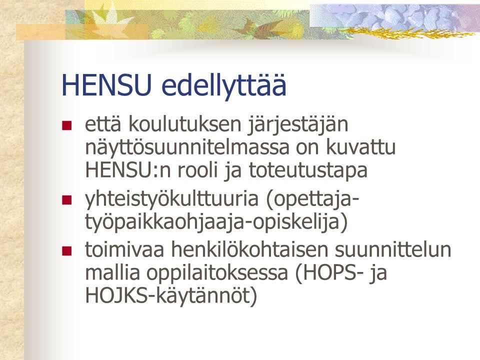 HENSU edellyttää että koulutuksen järjestäjän näyttösuunnitelmassa on kuvattu HENSU:n rooli ja toteutustapa.