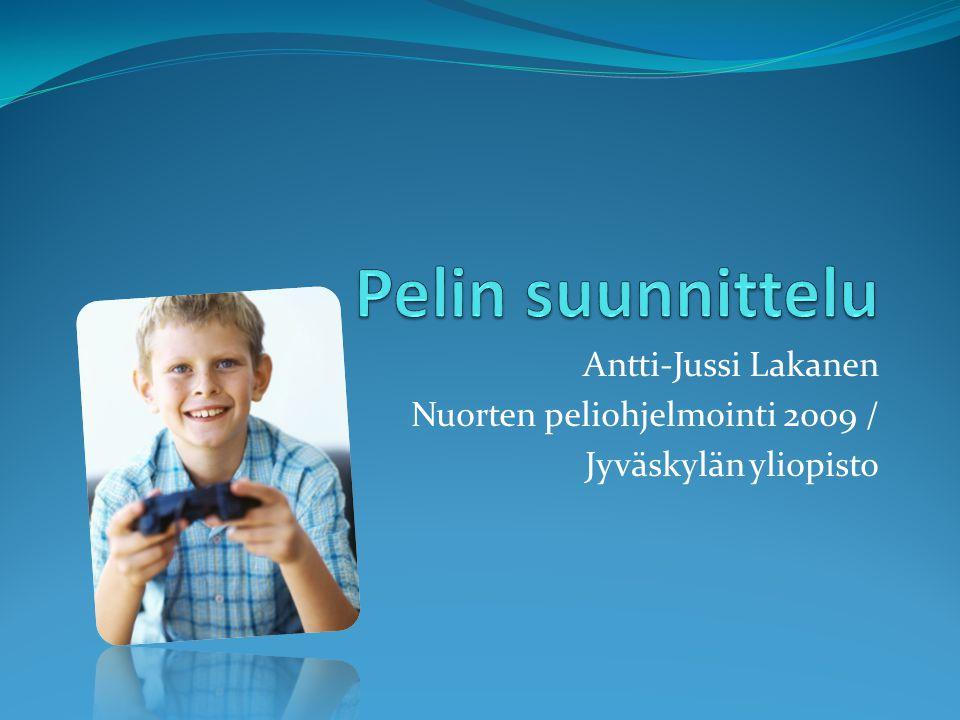 Pelin suunnittelu Antti-Jussi Lakanen Nuorten peliohjelmointi 2009 /
