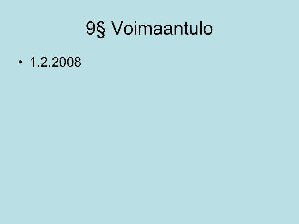 9§ Voimaantulo 1.2.2008