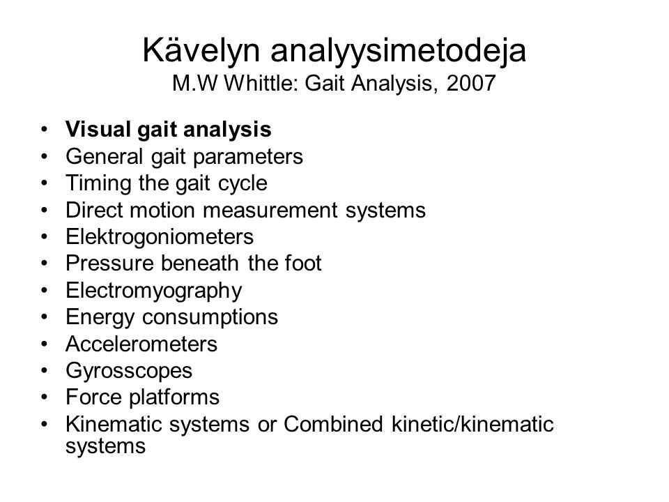 Kävelyn analyysimetodeja M.W Whittle: Gait Analysis, 2007