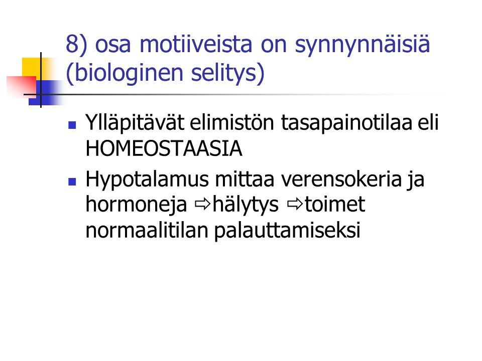 8) osa motiiveista on synnynnäisiä (biologinen selitys)