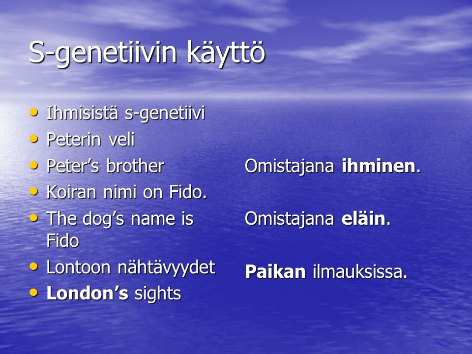 S-genetiivin käyttö Ihmisistä s-genetiivi Peterin veli Peter's brother