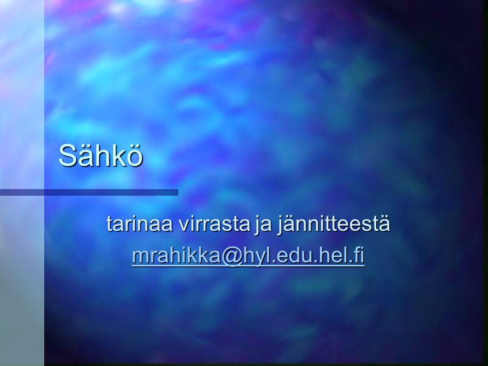 tarinaa virrasta ja jännitteestä mrahikka@hyl.edu.hel.fi