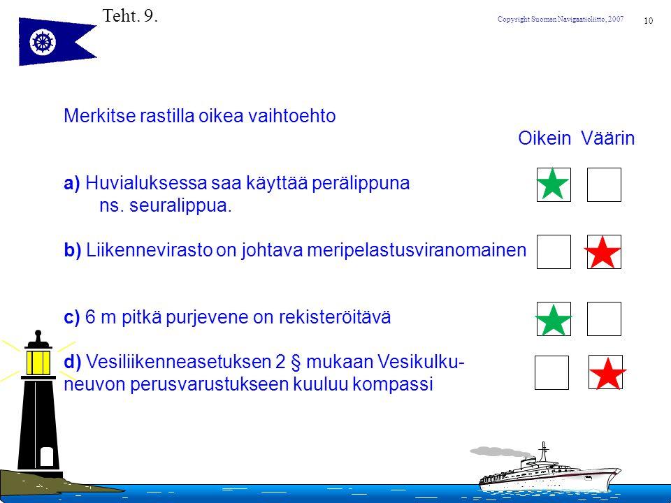 Teht. 9. Merkitse rastilla oikea vaihtoehto. Oikein Väärin. a) Huvialuksessa saa käyttää perälippuna.