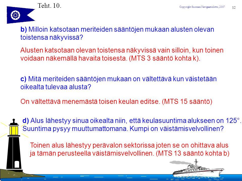 Teht. 10. b) Milloin katsotaan meriteiden sääntöjen mukaan alusten olevan. toistensa näkyvissä