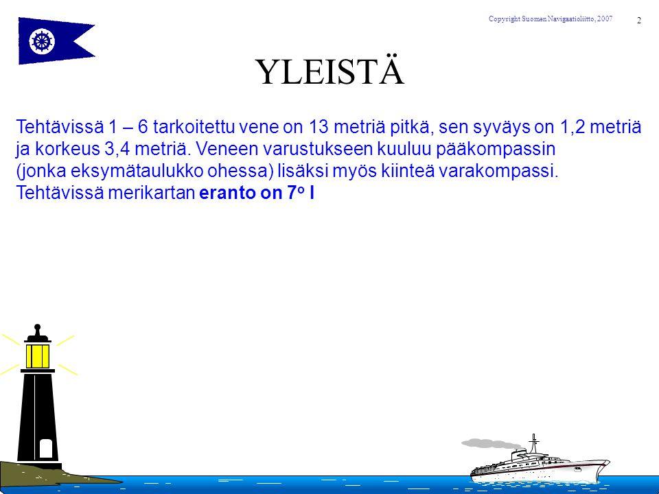YLEISTÄ Tehtävissä 1 – 6 tarkoitettu vene on 13 metriä pitkä, sen syväys on 1,2 metriä.