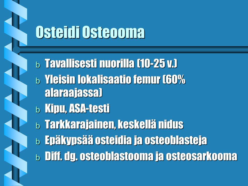 Osteidi Osteooma Tavallisesti nuorilla (10-25 v.)