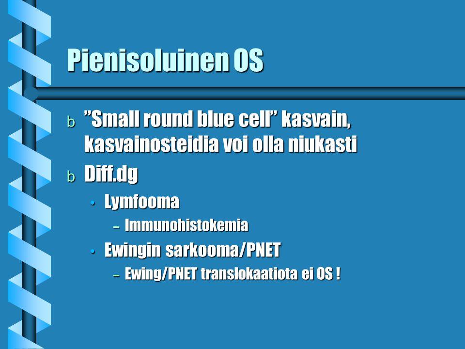 Pienisoluinen OS Small round blue cell kasvain, kasvainosteidia voi olla niukasti. Diff.dg. Lymfooma.